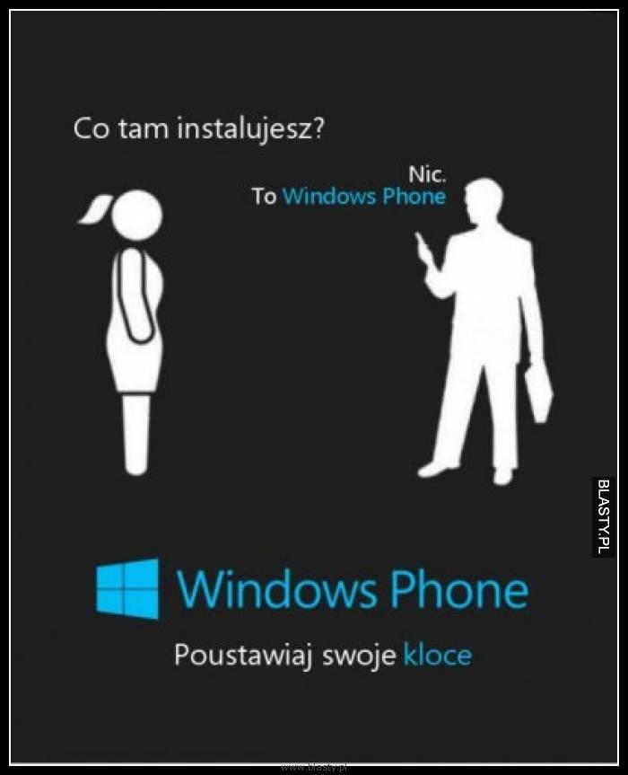 Co tam instalujesz ? nic to windows phone
