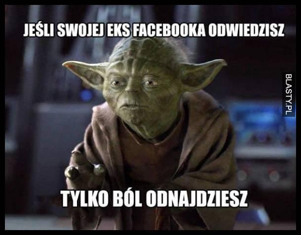 Jeśli swojej eks facebooka odwiedzisz