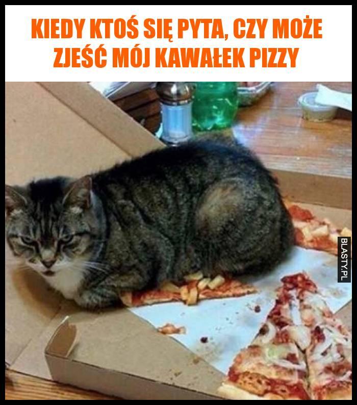Kiedy ktoś się pyta, czy może zjeść mój kawałek pizzy