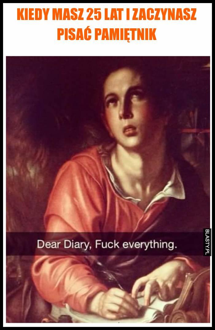 Kiedy masz 25 lat i zaczynasz pisać pamiętnik