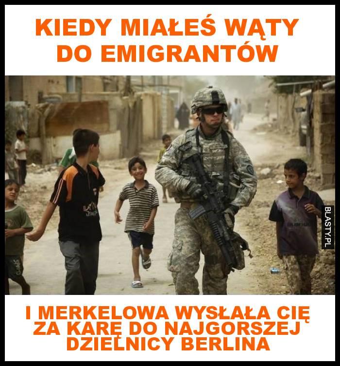 Kiedy miałeś wąty do Emigrantów