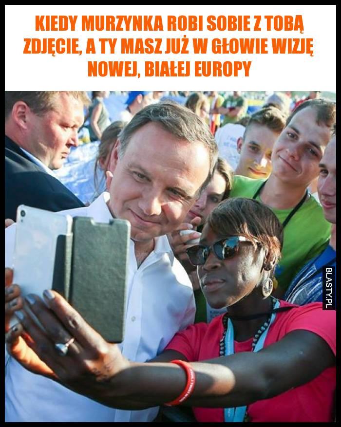 Kiedy Murzynka robi sobie z tobą zdjęcie, a ty masz już w głowie wizję nowej, białej Europy