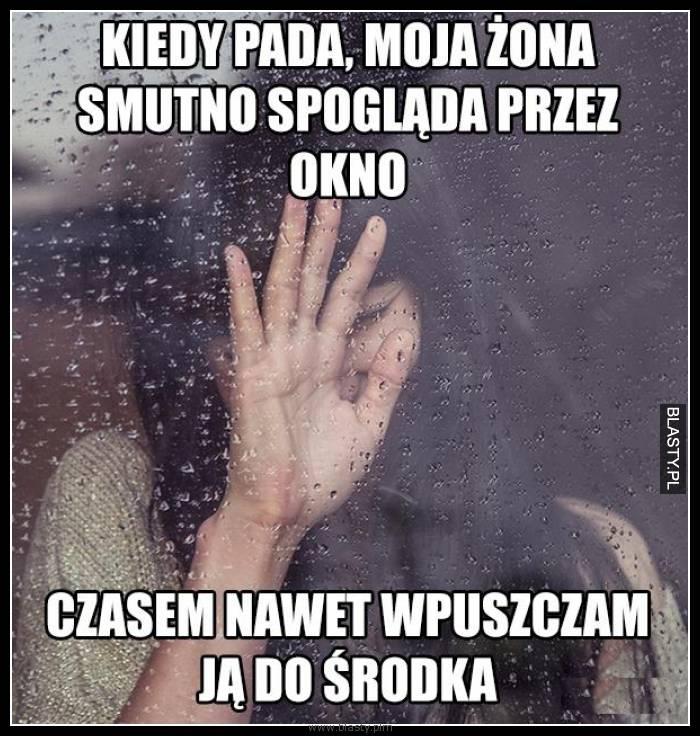 Kiedy pada moja żona smutno spogląda przez oknko