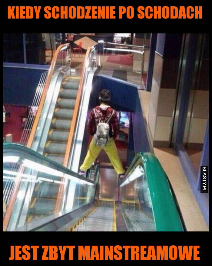 Kiedy schodzenie po schodach jest zbyt mainstreamowe
