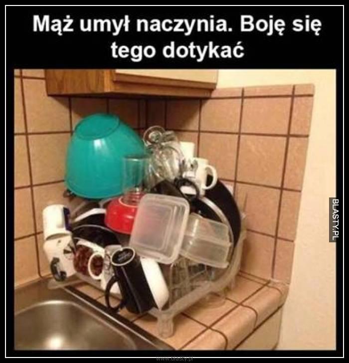 Mąż umył naczynia boję się tego dotykać