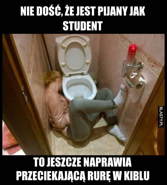 Nie dość, że jest pijany jak student