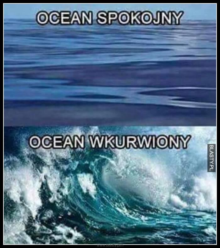 Ocean spokojny vs ocean wkurwiony
