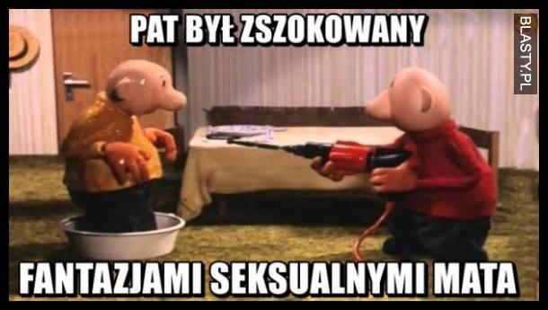 Pat był zaszkoowany