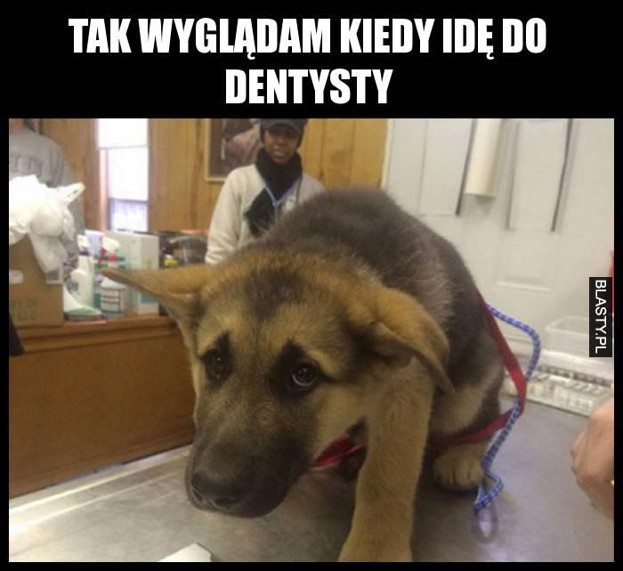 Tak wyglądam kiedy idę do dentysty