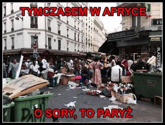 Tymczasem w afryce o sorry to paryż