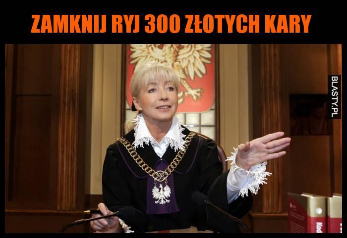 Zamknij ryj 300 złotych kary