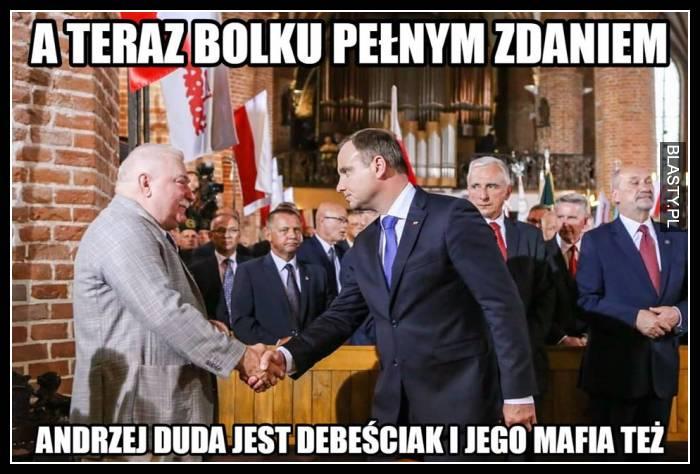 A teraz Bolku pełnym zdaniem Andrzej Duda jest debeściak i jego mafia też