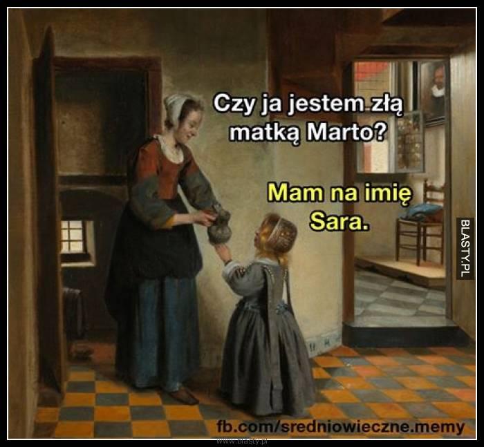 Czy ja jestem złą matką Marto ? mam na imię Sara