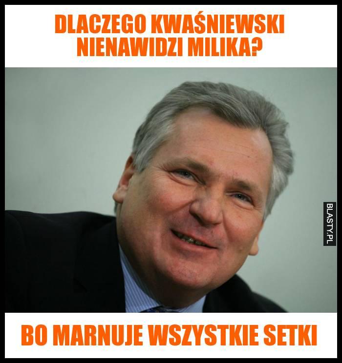 Dlaczego Kwaśniewski nienawidzi Milika?