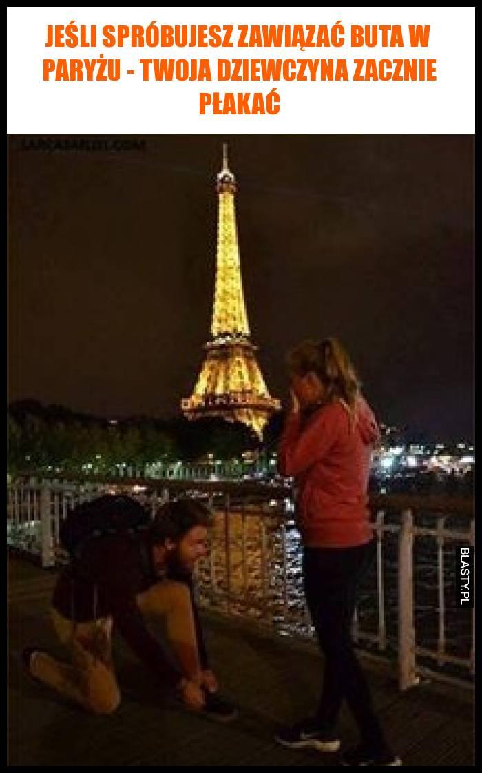 Jeśli spróbujesz zawiązać buta w Paryżu - Twoja dziewczyna zacznie płakać