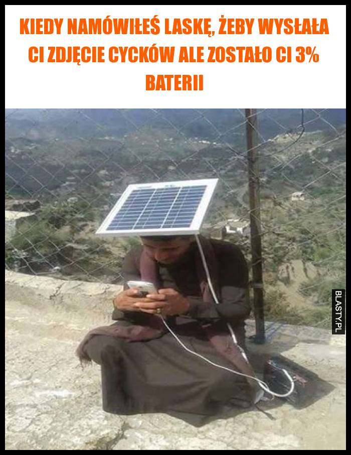 Kiedy namówiłeś laskę, żeby wysłała Ci zdjęcie cycków ale zostało Ci 3% baterii