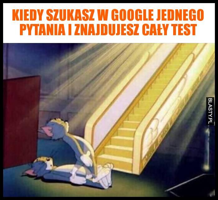 Kiedy szukasz w google jednego pytania i znajdujesz cały test