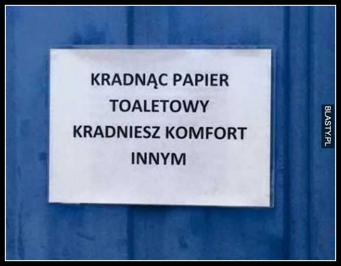 Kradnąc papier toaletowy kradniesz komfort innym