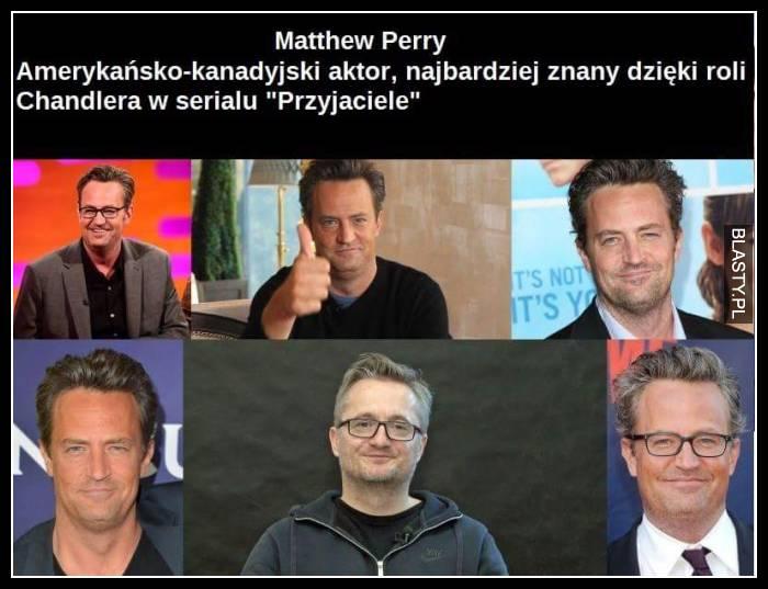 Matthew Perry amerykański aktor najbardziej znany dzięki roli chandlera w serialu Przyjaciele