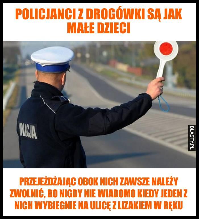Policjanci z drogówki są jak małe dzieci