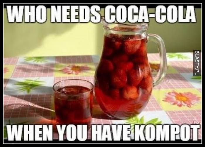 Who needs coca cola when you have kompot