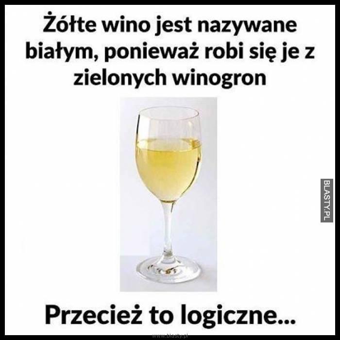 Żółte wino jest nazywane białym, ponieważ robi się je z zielonych winogron