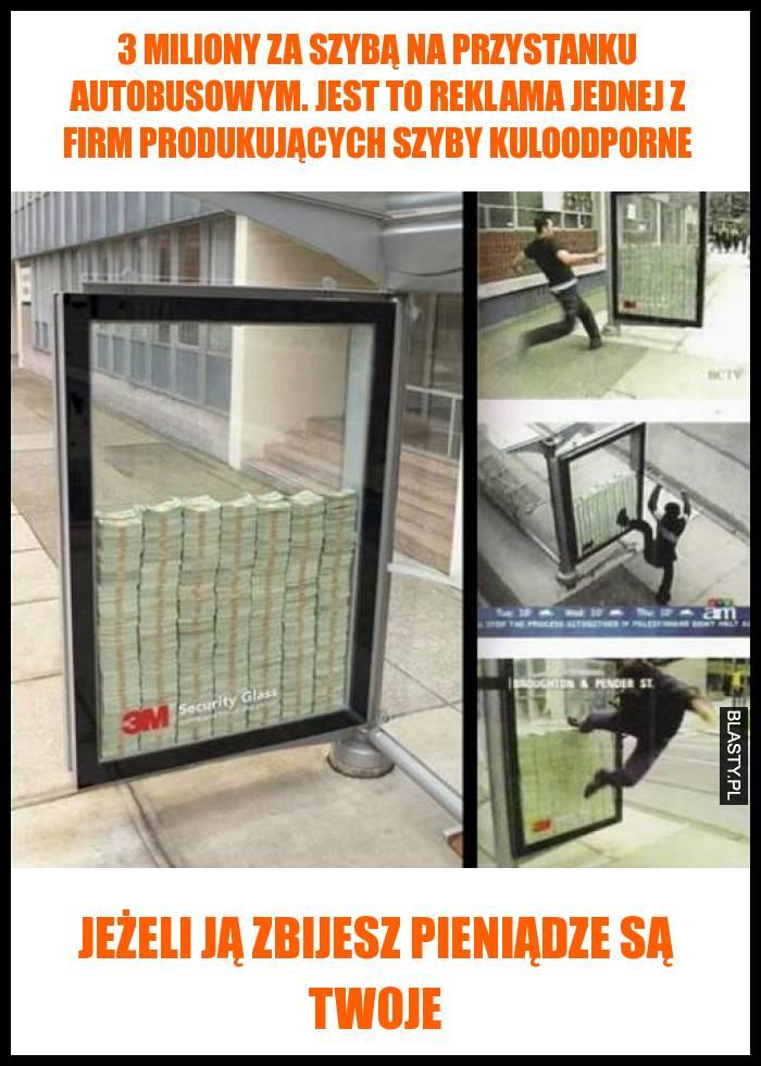 3 miliony za szybą na przystanku autobusowym. Jest to reklama jednej z firm produkujących szyby kuloodporne