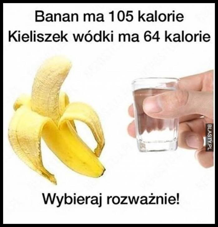 Banan ma 105 kalorii - kieliszek wódki ma 64 kalorie