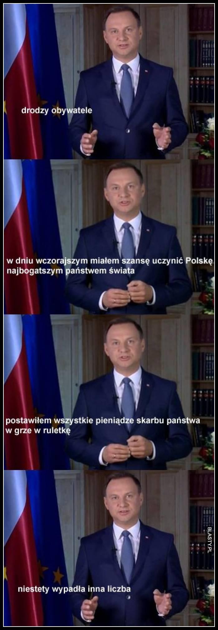 Drodzy obywatele w dniu wczorajszym miałem szansę uczynić Polskę najbogatszym państwem świata