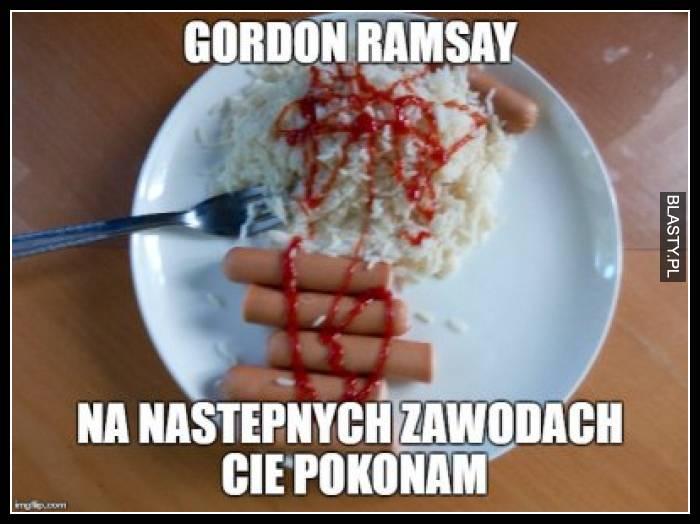 Gordon Ramsay na następnych zawodach Cię pokonam