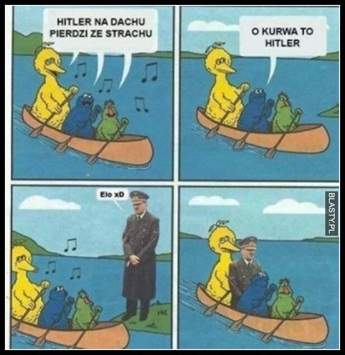 Hitler na dachu pierdzi ze strachu