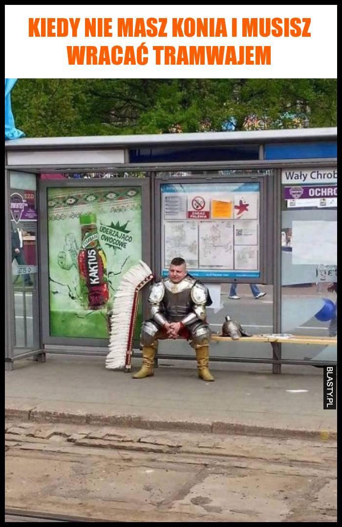 Kiedy nie masz konia i musisz wracać tramwajem