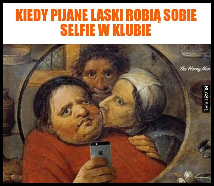 Kiedy pijane laski robią sobie selfie w klubie