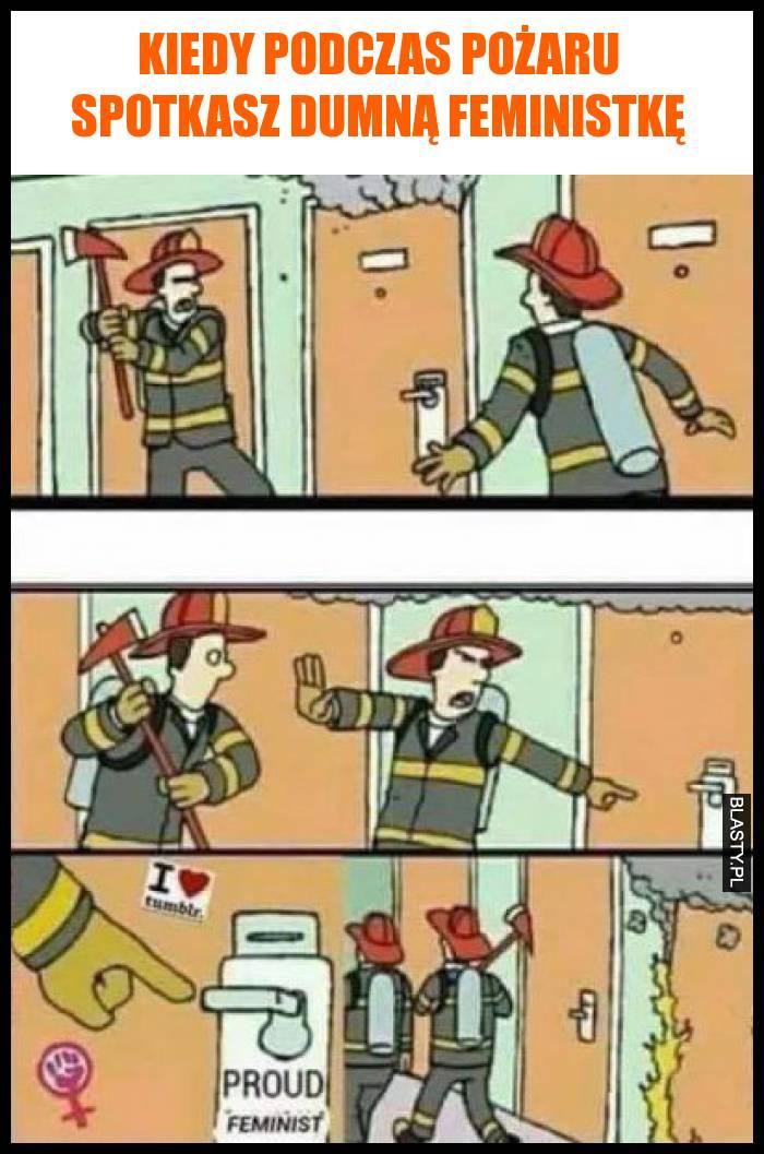 Kiedy podczas pożaru spotkasz dumną feministkę