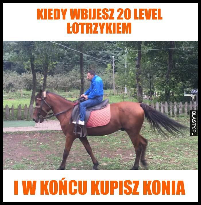 Kiedy wbijesz 20 level łotrzykiem i w końcu kupisz konia