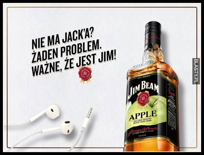 Nie mam Jacka żaden problem ważne że jest Jim