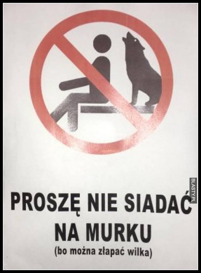Proszę nie siadać na murku - bo można złapać wilka