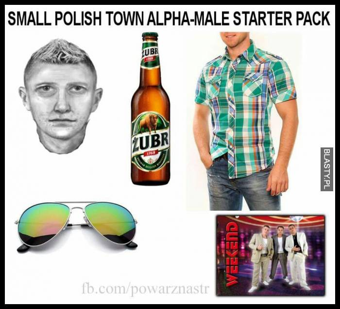 Small polish town alpha-male starter pack