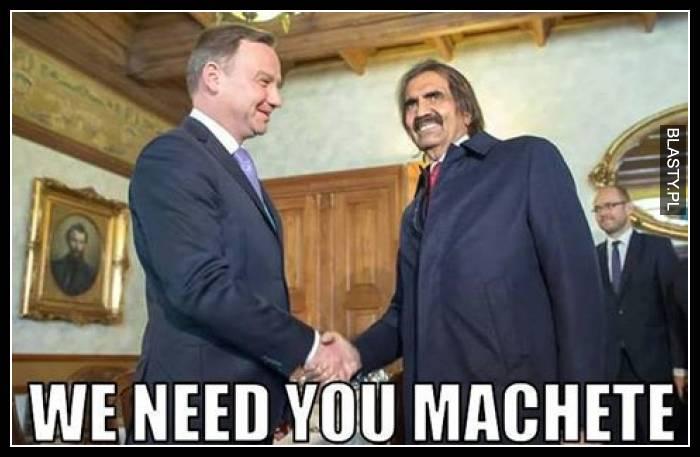 We need your machete