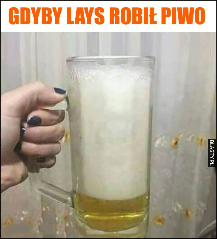 Gdyby lays robił piwo