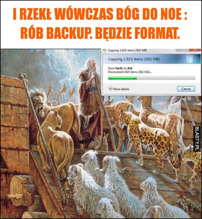 I rzekł wówczas Bóg do Noe : Rób backup. Będzie format.