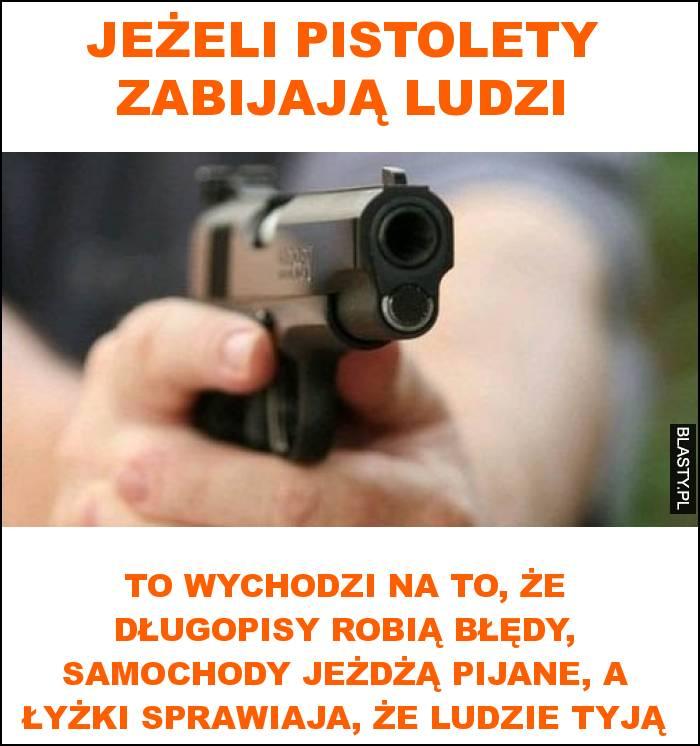 Jeżeli pistolety zabijają ludzi
