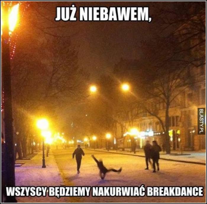Już niebawem wszyscy będziemy nakurwiać breakdance