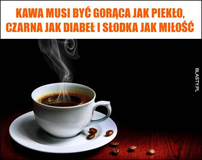 Kawa musi być gorąca jak piekło, czarna jak diabeł i słodka jak miłość