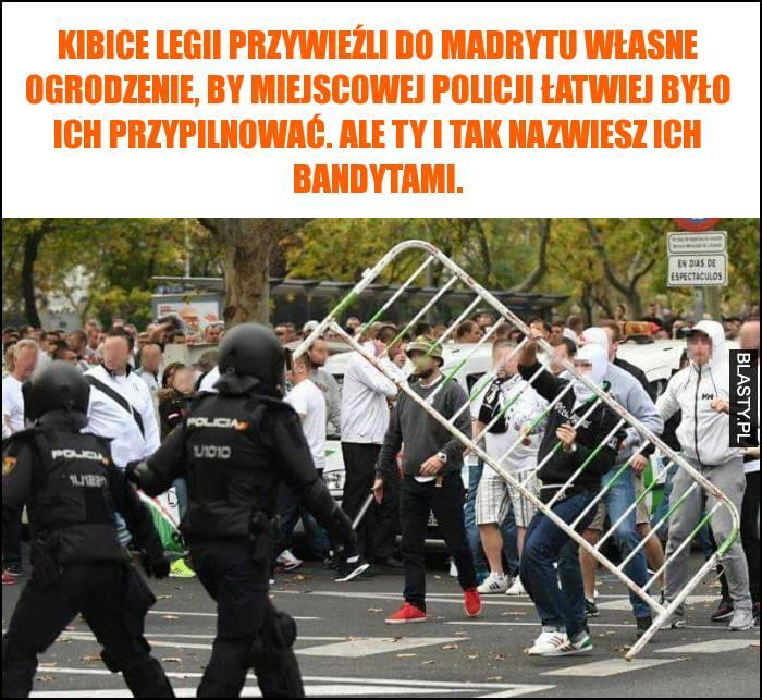 Kibice Legii przywieźli do Madrytu własne ogrodzenie, by miejscowej policji łatwiej było ich przypilnować. Ale ty i tak nazwiesz ich bandytami.