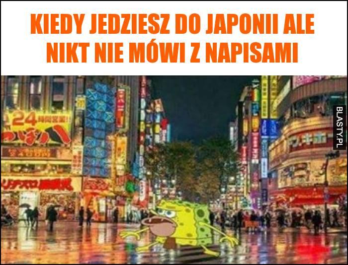 Kiedy jedziesz do Japonii ale nikt nie mówi z napisami