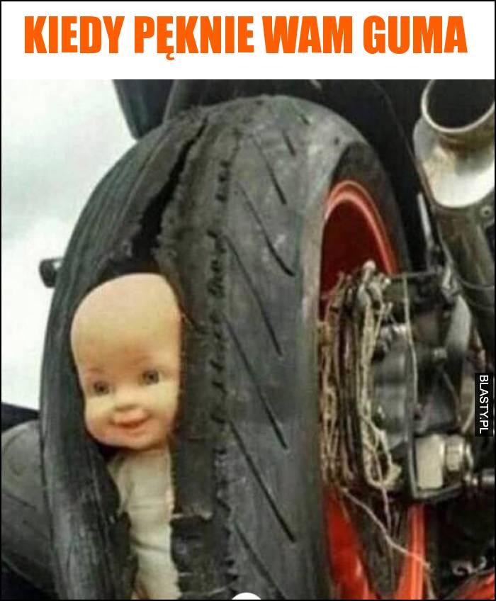 Kiedy pęknie wam guma