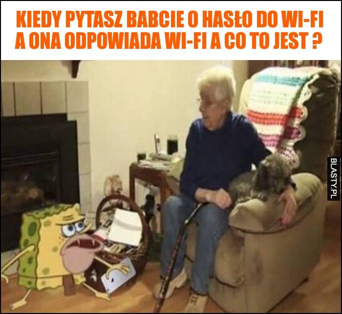 Kiedy pytasz babcie o hasło do Wi-Fi a ona odpowiada Wi-Fi a co to jest ?