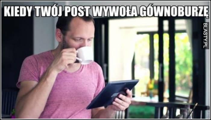 Kiedy Twój post wywołał gównoburzę
