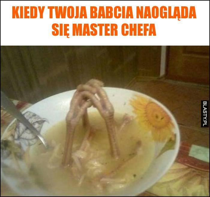 Kiedy Twoja babcia naogląda się master chefa